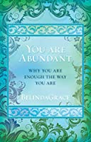 You Are Abundant: Why You Are Enough the Way You Are (You Are . . .)