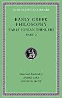 Early Greek Philosophy, Volume III: Early Ionian Thinkers, Part 2 (Loeb Classical Library)