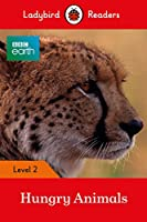 BBC Earth: Hungry Animals - Ladybird Readers Level 2 (BBC Earth: Ladybird Readers, Level 2)
