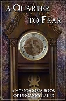 A Quarter To Fear - A Hypnogoria Book of Uncanny Tales (The Hypnogoria Book of Uncanny Tales) by [Hardy, Thomas, Nesbit, E, Wells, HG, Conan Doyle, Sir Arthur]