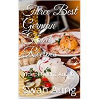 Three Best German Food Recipes: Independent Author (English Edition)