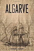 Algarve Travel Diary: Travel and vacation diary for Algarve. A logbook with important pre-made pages and many free sites for your travel memories. For a present, notebook or as a parting gift