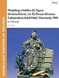 Modelling a Waffen-SS Figure SS-Scharführer, 1st SS-Panzer-Division 'Leibstandarte Adolf Hitler', Normandy, 1944: In 1/35 scale (Osprey Modelling Guides)