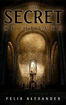 The Secret of Heaven (Aiden Leonardo Series Book 1) by [Alexander, Felix]