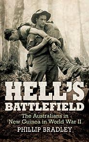 Hell's Battlefield: The Australians in New Guinea in World Wa