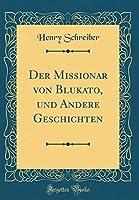 Der Missionar Von Blukato, Und Andere Geschichten (Classic Reprint)