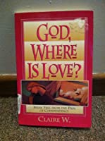 God, Where Is Love?: Break Free from the Pain of Codependency