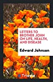 Letters to Brother John on Life, Health, and Disease