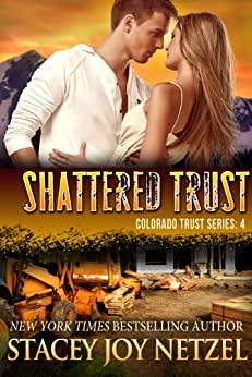 Shattered Trust (Colorado Trust Series Book 4) by [Netzel, Stacey Joy]