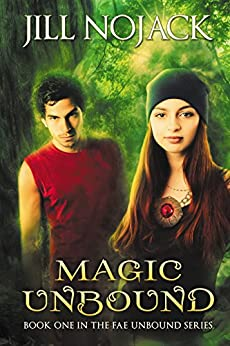 Magic Unbound (Fae Unbound Teen Young Adult Fantasy Series Book 1) by [Nojack, Jill]