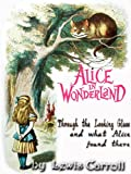 Through the Looking Glass and what Alice found there : ALICE'S ADVENTURES IN WONDERLAND Classic Children's Books (Illustrated) (English Edition)