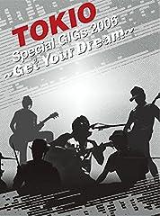TOKIO SPECIAL GIGS 2006-GET YOUR DREAM- [DVD]