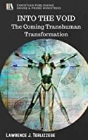 Into the Void: The Coming Transhuman Transformation
