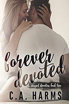 Forever Devoted (Crazed Devotion Book 2) by [Harms, C.A. ]