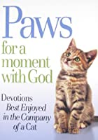 Paws for a Moment With God: Devotions Best Enjoyed in the Company of a Cat