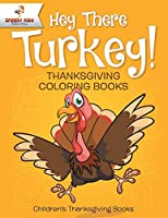 Hey There Turkey! Thanksgiving Coloring Books Children's Thanksgiving Books