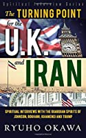 The Turning Point for the U. K. and Iran: ―Spiritual Interviews with the Guardian Spirits of Johnson, Rouhani, Khamenei and Trump―(Spiritual Interview Series)