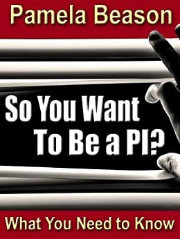 So You Want to Be a PI? by [Beason, Pamela]