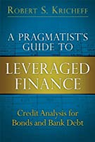 A Pragmatist's Guide to Leveraged Finance: Credit Analysis for Bonds and Bank Debt (paperback) (Applied Corporate Finance)