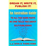 Dream It, Write It, Publish It! An Australian Guide To All The Hard Parts No One Tells You About Self-Publishing (English Edition)