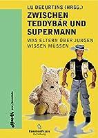 Zwischen Teddybaer und Superman: Was Eltern ueber Jungen wissen muessen