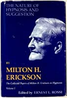 The Nature of Hypnosis and Suggestion (Collected Papers of Milton H. Erickson)