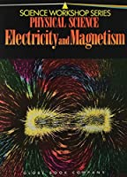 Physical Science: Electricity and Magnetism (Science Workshop Series)