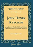 John Henry Ketcham: Late a Representative from New York; Memorial Addresses, Fifty-Ninth Congress, Second Session, House of Representatives, February 24, 1907, Senate of the United States, March 2, 1907 (Classic Reprint)