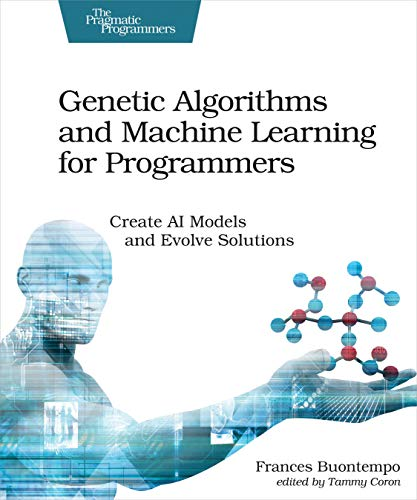 Download Genetic Algorithms and Machine Learning for Programmers: Create AI Models and Evolve Solutions (Pragmatic Programmers) 168050620X