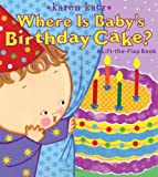Where Is Baby's Birthday Cake? (Karen Katz Lift-the-Flap Books)