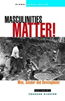 Masculinities Matter: Men, Gender and Development (Global Masculinities)
