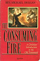 The Consuming Fire: A Christian Introduction to the Old Testament