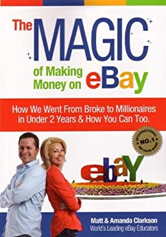 The Magic of Making Money on eBay by [Clarkson, Matt, Clarkson, Amanda]