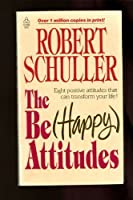 The Be Happy Attitudes (Happy Attitudes : Eight Positive Attitudes That Can Transform Your Life!)
