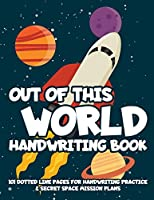 Out of This World Handwriting Book: 101 Dotted Line Pages for Handwriting Practice & Secret Space Mission Plans