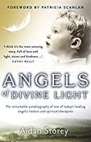 Angels of Divine Light: The Remarkable Autobiography of One of Today's Leading Angelic Healers and Spiritual Therapists. Aidan Storey by Storey Aidan Storey(2010-10-01)