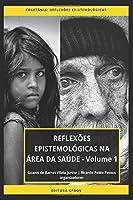 REFLEXÕES EPISTEMOLÓGICAS NA ÁREA DA SAÚDE - Volume 1