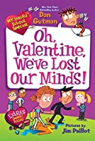My Weird School Special: Oh, Valentine, We've Lost Our Minds! by Dan Gutman(2014-12-23)