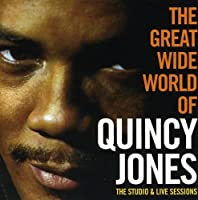 THE GREAT WIDE WORLD OF QUINCY JONES - THE STUDIO & LIVE SESSIONS