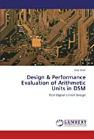 Design & Performance Evaluation of Arithmetic Units in Dsm