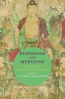 Buddhism and Medicine: An Anthology of Premodern Sources by [Salguero, C. Pierce]