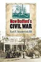 New Bedford's Civil War (The North's Civil War)