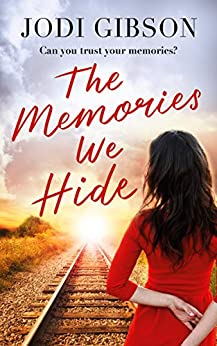 The Memories We Hide: Can you trust your memories? by [Gibson, Jodi]