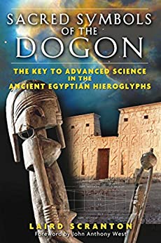 Sacred Symbols of the Dogon: The Key to Advanced Science in the Ancient Egyptian Hieroglyphs by [Scranton, Laird]