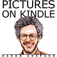 Pictures on Kindle: Self Publishing Your Kindle Book with Photos, Art, or Graphics, or Tips on Formatting Your Ebook's Images to Make Them Look Great (Kindle Publishing)