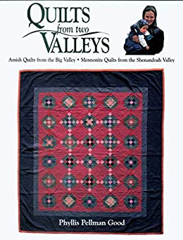 Quilts from two Valleys: Amish Quilts From The Big Valley-Mennonite Quilts From The Shenandoah Valley by [Good, Phyllis]