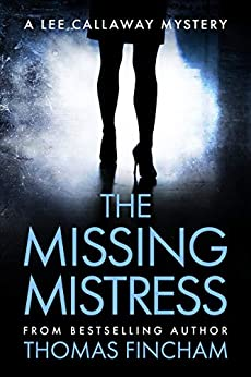 The Missing Mistress (A Private Investigator Mystery Series of Crime and Suspense, Lee Callaway #5) by [Fincham, Thomas]