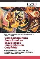 Comportamiento Emocional en Estudiantes Inmigrates en Colombia: Comportamiento Emocional en Estudiantes Inmigrantes en el Sistema Educativo Colombiano