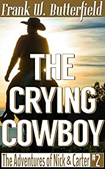 The Crying Cowboy (The Adventures of Nick & Carter Book 2) by [Butterfield, Frank W.]