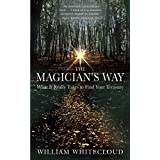 Magician's Way: What It Really Takes to Find Your Treasure